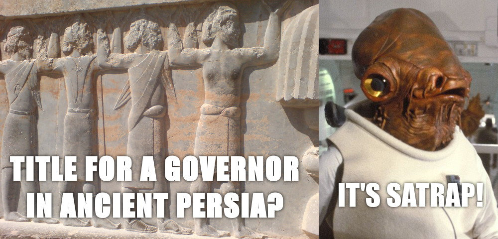 Title for a governor in ancient persia? Admiral Ackbar says: It's satrap!